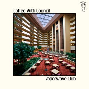 Vaporwave Club - Coffee with Council