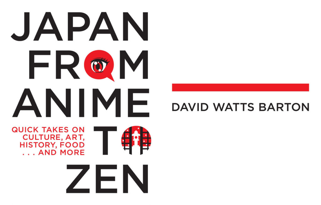 Japan from Anime to Zen: Quick takes on Culture, Art, History, Food…And More